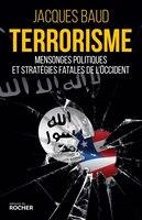 Terrorisme: mensonges, politiques et stratégies fatales de l'occident
