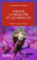 Amour la médecine et les miracles  (l'): Guérir le corps et l'esprit