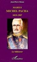 Marius michel pacha 1819-1907 le bâtisseur