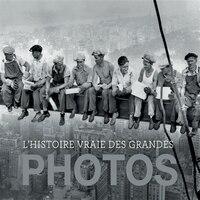 HISTOIRE VRAIE DES GRANDES PHOTOS (L')
