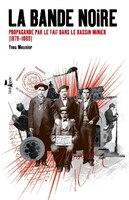 Bande noire (La): Propagande par le fait dans le bassin minier (1878-1885)