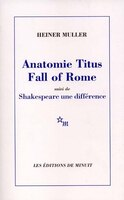 ANATOMIE TITUS FALL OF ROME :  UN COMMENTAIRE DE SHAKESPEARE