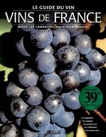 VINS DE FRANCE :  MIEUX LES CONNAITRE POUR BIEN CHIOSIR