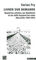 Livrer sur demande: Quand les artistes, les dissidents et les Juifs fuyaient les nazis (Marseille 1940-1941)