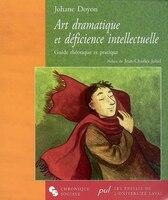 Art dramatique et déficience intellectuelle: Guide théorique et pratique