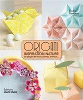 Origami inspiration nature :  30 pliages de fleurs, plantes, anim