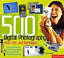 500 Digital Photography Hints, Tips And Techniques: The Easy, All-in-one Guide To Those Inside Secrets For Better Digital Photogra