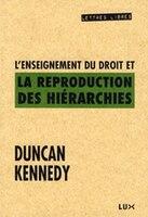 L'enseignement du droit et la reproduction des hiérarchies - Duncan Kennedy