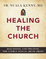 Healing the Church: Diagnosing and Treating the Clergy Sexual Abuse Scandal