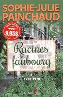 9782897580001 - Sophie-Julie Painchaud: Racines de faubourg tome 1: 1950-1970-L'envol suivi de Le désordre - Livre