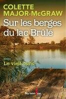 9782897580735 - Colette Major-McGraw: Sur les berges du Lac Brûlé 01 :  Le vieil ours - Livre
