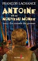 9782897582616 - François Lachance: Antoine Et Le Nouveau Monde Tome 2 La Croisade Des Gnomes - Livre