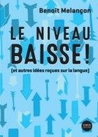Le Niveau Baisse! :  Et Autre Idées Reçues Sur La Langue