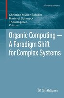 Organic Computing - A Paradigm Shift for Complex Systems
