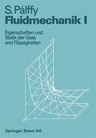 Fluidmechanik I: Eigenschaften und Statik der Gase und Flüssigkeiten