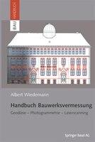 Handbuch Bauwerksvermessung: Geodäsie, Photogrammetrie, Laserscanning