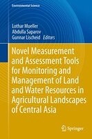Novel Measurement and Assessment Tools for Monitoring and Management of Land and Water Resources in Agricultural Landscapes of Cen