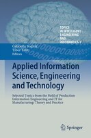 Applied Information Science, Engineering and Technology: Selected Topics from the Field of Production Information Engineering and