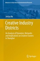 Creative Industry Districts: An Analysis of Dynamics, Networks and Implications on Creative Clusters in Shanghai