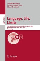 Language, Life, Limits: 10th Conference on Computability in Europe, CiE 2014, Budapest, Hungary, June 23-27, 2014, Proceedi