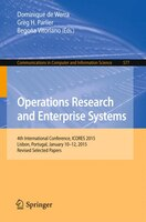 Operations Research And Enterprise Systems: 4th International Conference, Icores 2015, Lisbon, Portugal, January 10-12, 2015, Revi