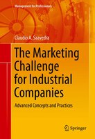 The Marketing Challenge For Industrial Companies: Advanced Concepts And Practices