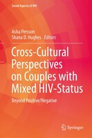 Cross-cultural Perspectives On Couples With Mixed Hiv Status:  Beyond Positive/negative