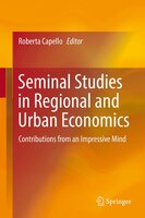 Seminal Studies In Regional And Urban Economics: Contributions From An Impressive Mind - Roberta Capello