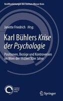 Karl Bühlers Krise Der Psychologie: Positionen, Bezüge Und Kontroversen Im Wien Der 1920er/30er Jahre