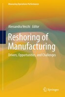 Reshoring Of Manufacturing: Drivers, Opportunities, And Challenges