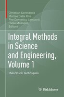 Integral Methods In Science And Engineering, Volume 1: Theoretical Techniques