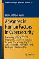 Advances In Human Factors In Cybersecurity: Proceedings Of The Ahfe 2017 International Conference On Human Factors In Cybersecurit