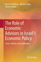 The Role Of Economic Advisors In Israel's Economic Policy: Crises, Reform And Stabilization