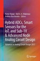 Hybrid Adcs, Smart Sensors For The Iot, And Sub-1v & Advanced Node Analog Circuit Design: Advances In Analog Circuit Design