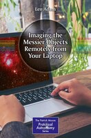 Imaging The Messier Objects From Your Laptop: Using Remote Telescopes To Capture Astronomical Images And Data