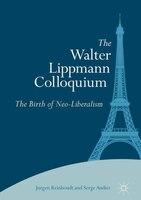 The Walter Lippmann Colloquium: The Birth Of Neo-liberalism