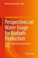 Perspectives On Water Usage For Biofuels Production: Aquatic Contamination And Climate Change