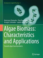 Algae Biomass: Characteristics And Applications: Towards Algae-based Products