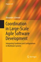 Coordination In Large-scale Agile Software Development: Integrating Conditions And Configurations In Multiteam Systems: Integratin - Alexander Scheerer