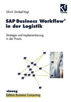 SAP Business Workflow(r) in der Logistik: Strategie und Implementierung in der Praxis