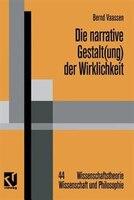 Die Narrative Gestalt(ung) Der Wirklichkeit: Grundlinien Einer Postmodern Orientierten Epistemologie Der Sozialwissenschaften