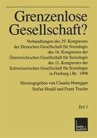 Grenzenlose Gesellschaft?: Verhandlungen des 29. Kongresses der Deutschen Gesellschaft für Soziologie, des 16. Kongresses der