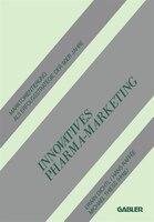 Innovatives Pharma-Marketing: Marktorientierung als Erfolgsstrategie der 90ER Jahre