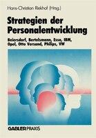 Strategien Der Personalentwicklung: Beiersdorf, Bertelsmann, Esso, Ibm, Opel, Otto Versand, Philips, Vw