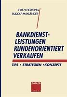 Bankdienstleistungen kundenorientiert verkaufen: Tips - Strategien - Konzepte