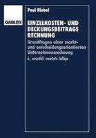 Einzelkosten- Und Deckungsbeitragsrechnung: Grundfragen Einer Markt- Und Entscheidungsorientierten Unternehmensrechnung