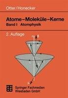 Atome - Moleküle - Kerne: Band I Atomphysik