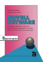 Novell Netware: Ein praxisorientierter Leitfaden mit Installationsbeispielen aktueller DOS- und Windows-Anwendungen
