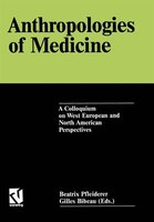 Anthropologies of Medicine: A Colloquium on West European and North American Perspectives