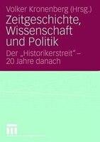 Zeitgeschichte, Wissenschaft Und Politik: Der Historikerstreit - 20 Jahre Danach
